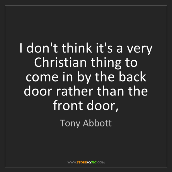 Tony Abbott: I don't think it's a very Christian thing to come in...