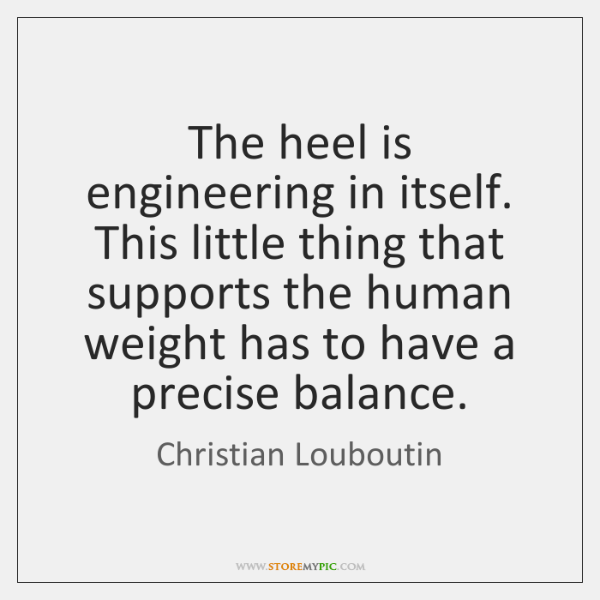 The heel is engineering in itself. This little thing that supports the ...