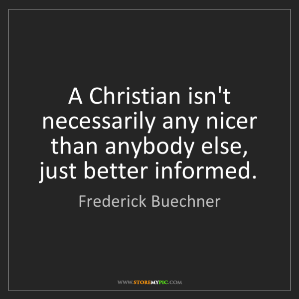 Frederick Buechner: A Christian isn't necessarily any nicer than anybody...