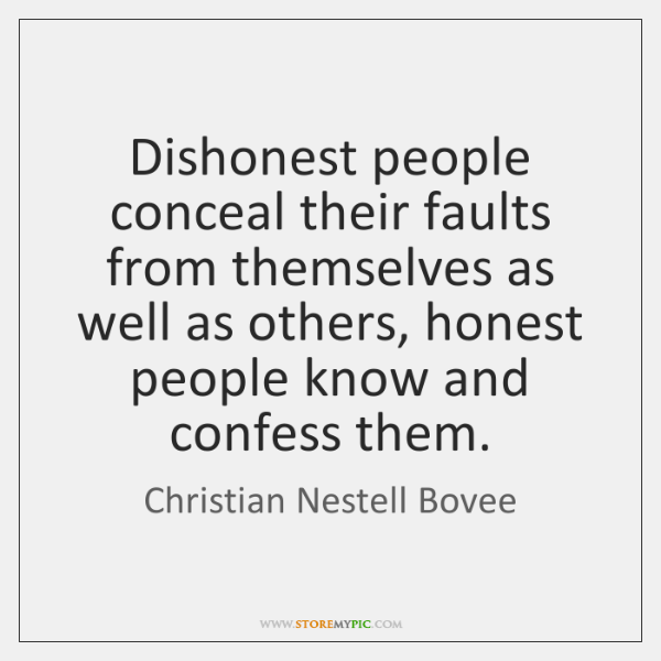 Dishonest people conceal their faults from themselves as well as others, honest ...