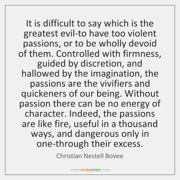 It is difficult to say which is the greatest evil-to have too ...