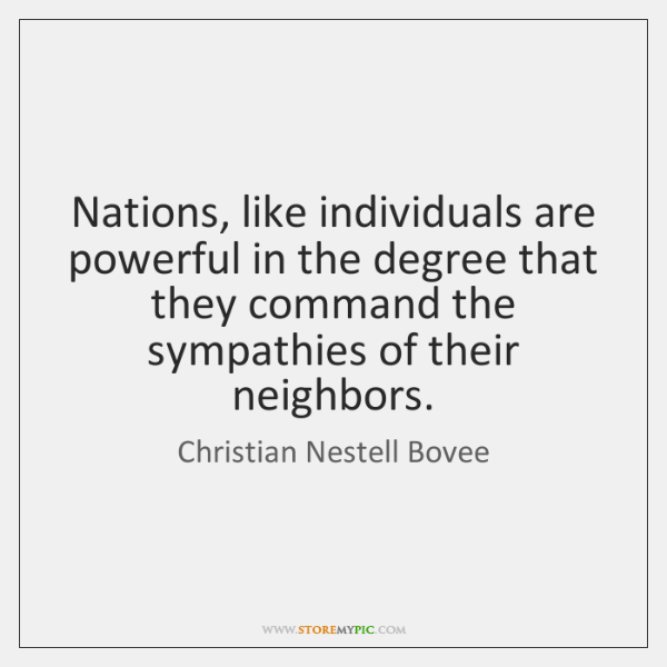Nations, like individuals are powerful in the degree that they command the ...
