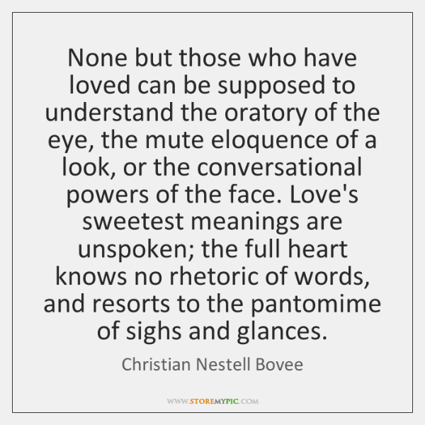 None but those who have loved can be supposed to understand the ...