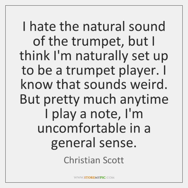 I hate the natural sound of the trumpet, but I think I'm ...
