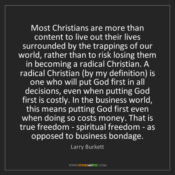 Larry Burkett: Most Christians are more than content to live out their...