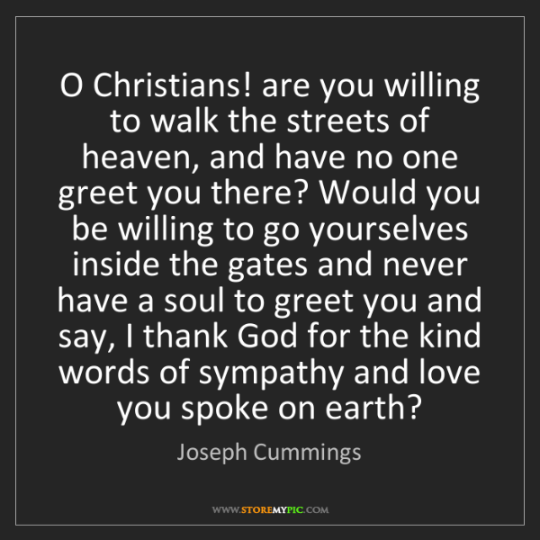 Joseph Cummings: O Christians! are you willing to walk the streets of...