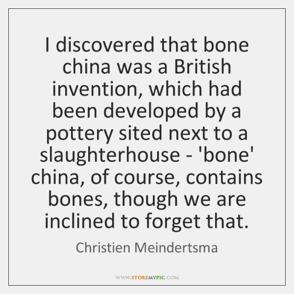 I discovered that bone china was a British invention, which had been ...