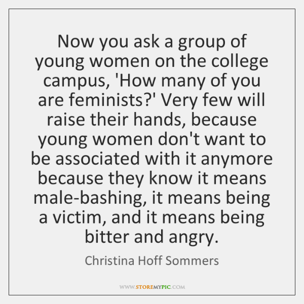 Now you ask a group of young women on the college campus, ...