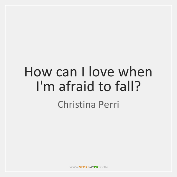 How can I love when I'm afraid to fall?