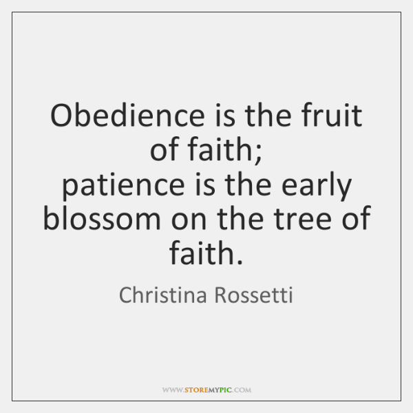 Obedience is the fruit of faith;   patience is the early blossom on ...