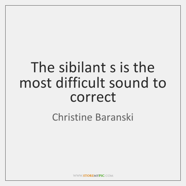 The sibilant s is the most difficult sound to correct