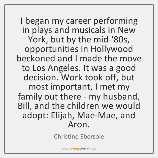 I began my career performing in plays and musicals in New York, ...