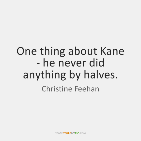 One thing about Kane - he never did anything by halves.