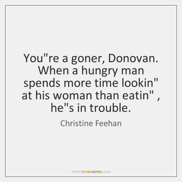 """You're a goner, Donovan. When a hungry man spends more time lookin"""" ..."""