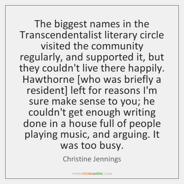 The biggest names in the Transcendentalist literary circle visited the community regularly, ...