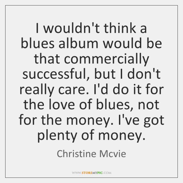 I wouldn't think a blues album would be that commercially successful, but ...