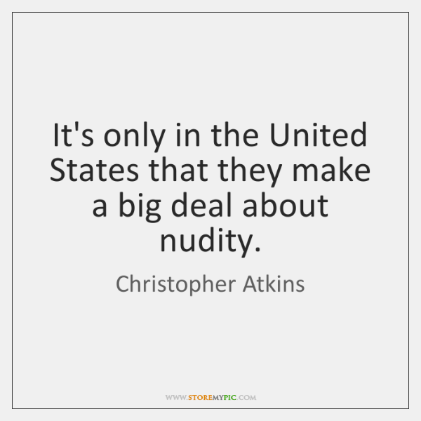It's only in the United States that they make a big deal ...
