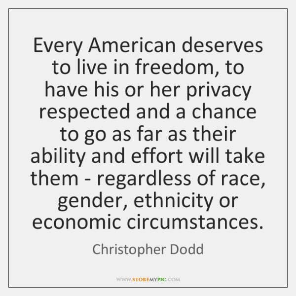 Every American deserves to live in freedom, to have his or her ...