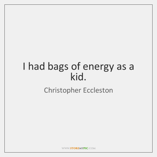 I had bags of energy as a kid.