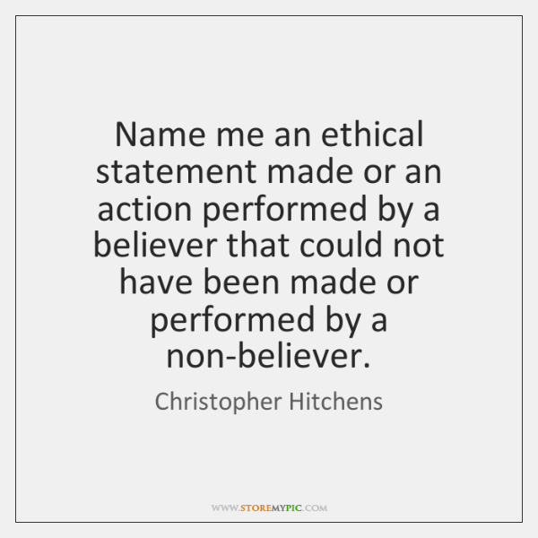 Name me an ethical statement made or an action performed by a ...