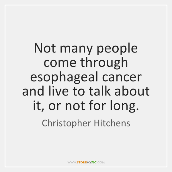 Not many people come through esophageal cancer and live to talk about ...