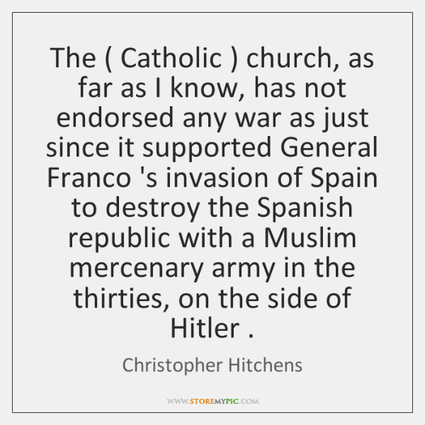 The ( Catholic ) church, as far as I know, has not endorsed any ...