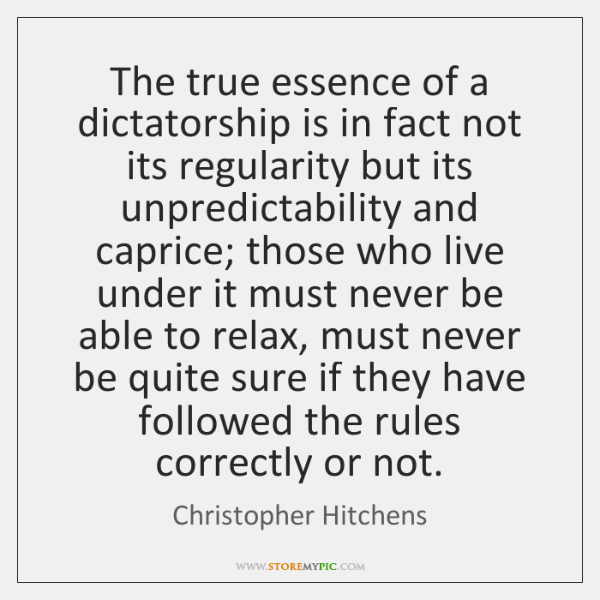 The true essence of a dictatorship is in fact not its regularity ...