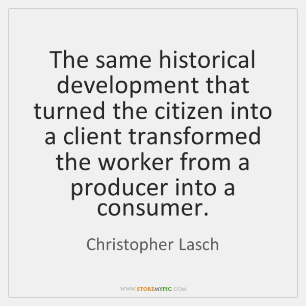 The same historical development that turned the citizen into a client transformed ...
