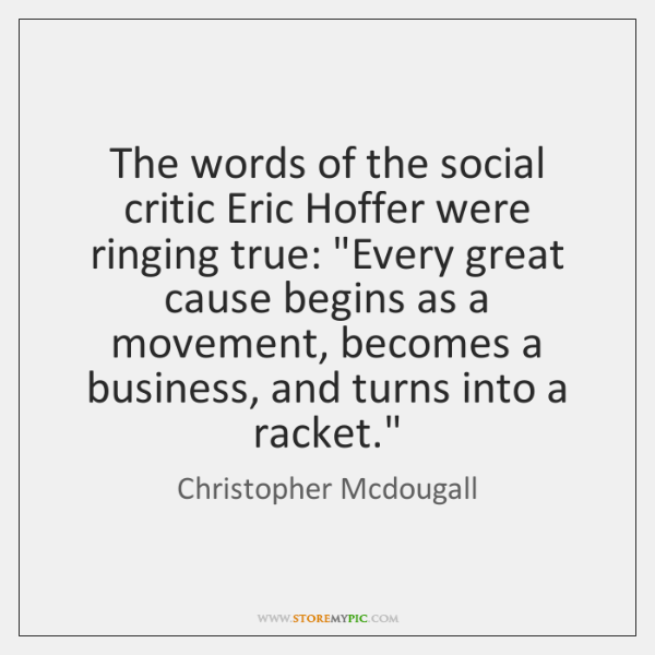 """The words of the social critic Eric Hoffer were ringing true: """"Every ..."""