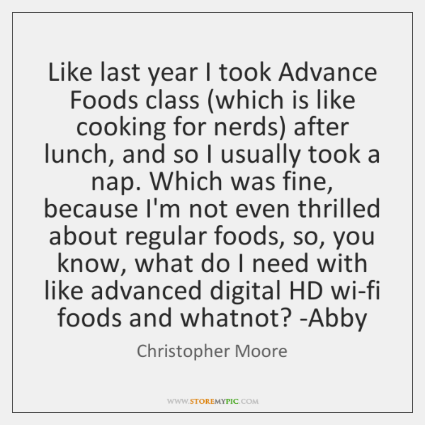 Like last year I took Advance Foods class (which is like cooking ...