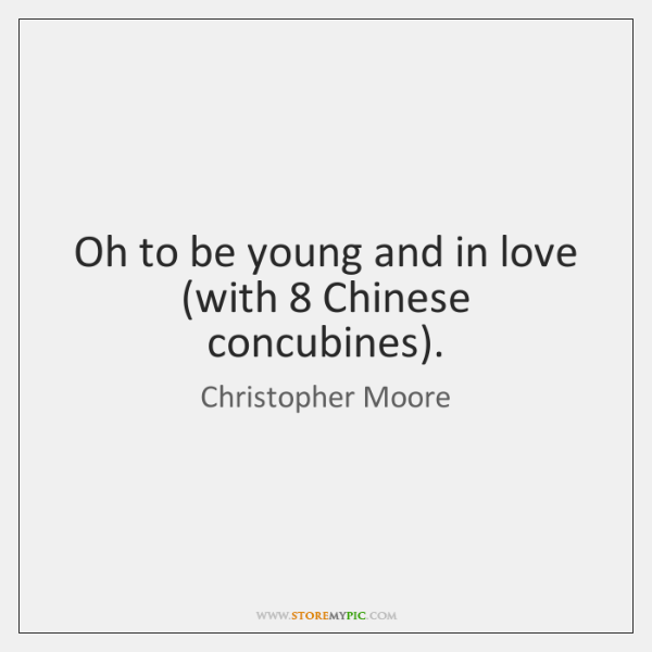 Oh to be young and in love (with 8 Chinese concubines).