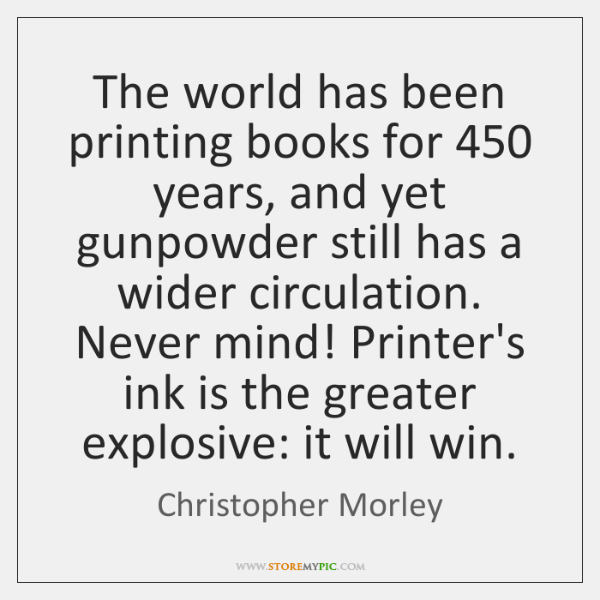 The world has been printing books for 450 years, and yet gunpowder still ...