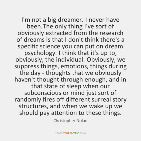 I'm not a big dreamer. I never have been.The only thing ...