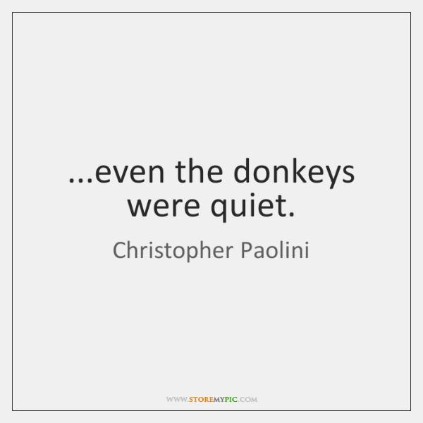 ...even the donkeys were quiet.