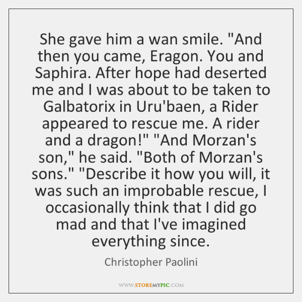 """She gave him a wan smile. """"And then you came, Eragon. You ..."""