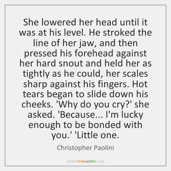 She lowered her head until it was at his level. He stroked ...