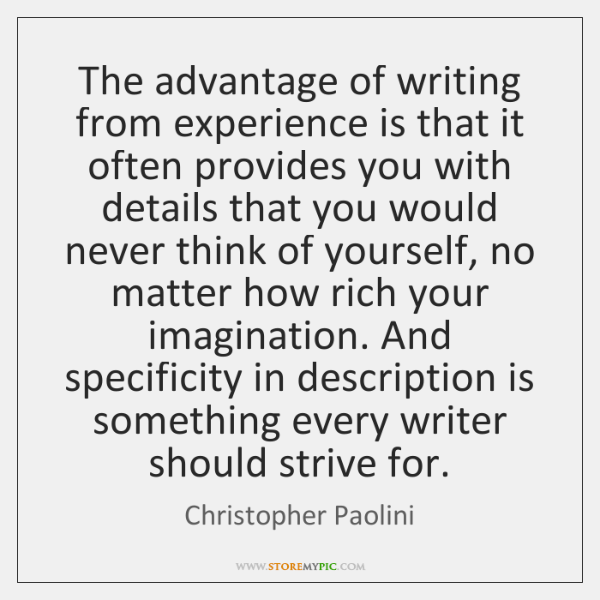 The advantage of writing from experience is that it often provides you ...
