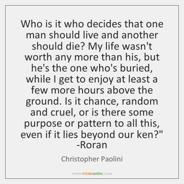 'Who is it who decides that one man should live and another ...