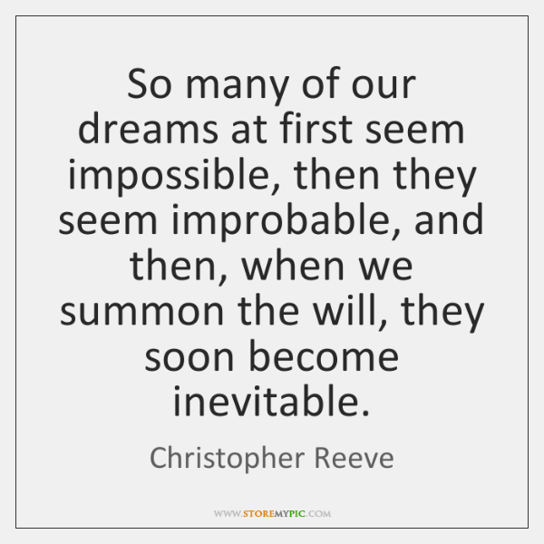 So many of our dreams at first seem impossible, then they seem ...