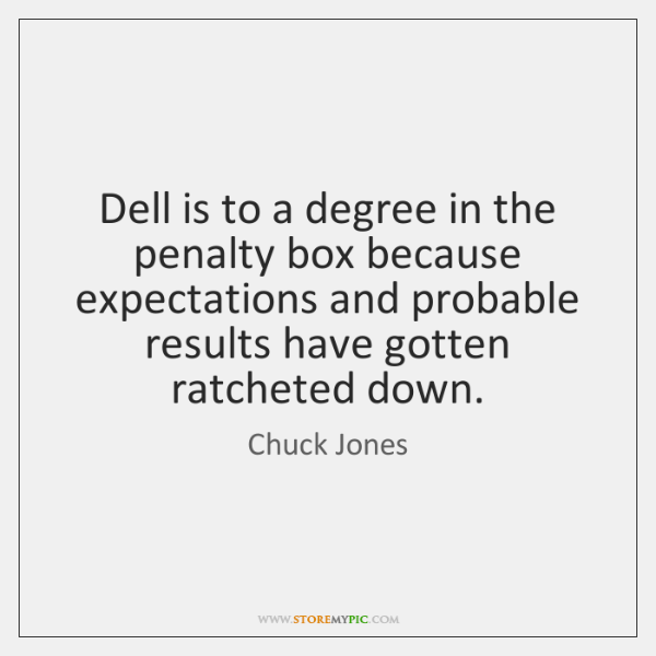 Dell is to a degree in the penalty box because expectations and ...