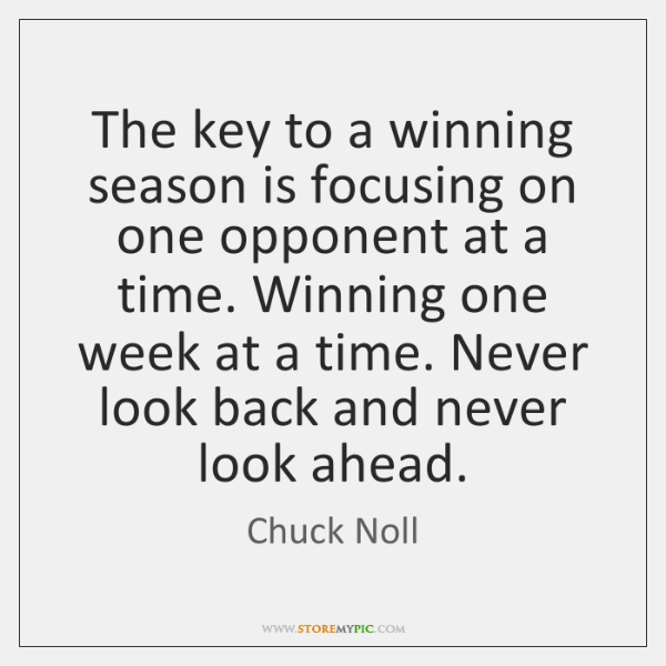 The key to a winning season is focusing on one opponent at ...