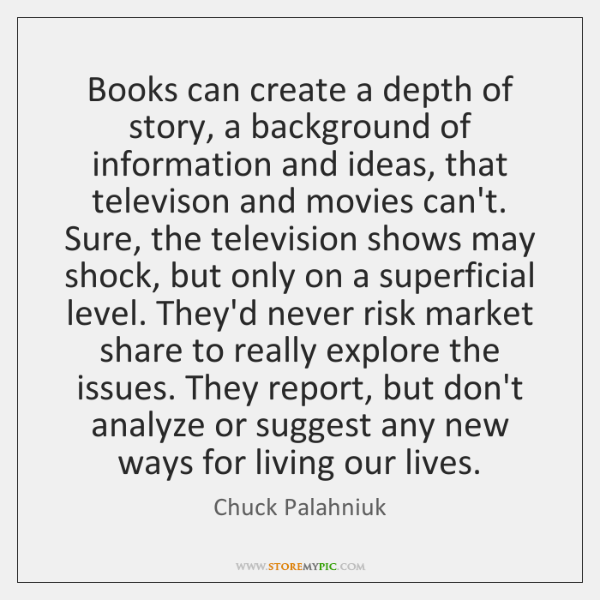 Books can create a depth of story, a background of information and ...