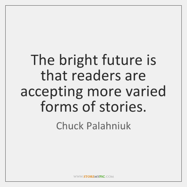 The bright future is that readers are accepting more varied forms of ...