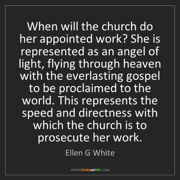 Ellen G White: When will the church do her appointed work? She is represented...
