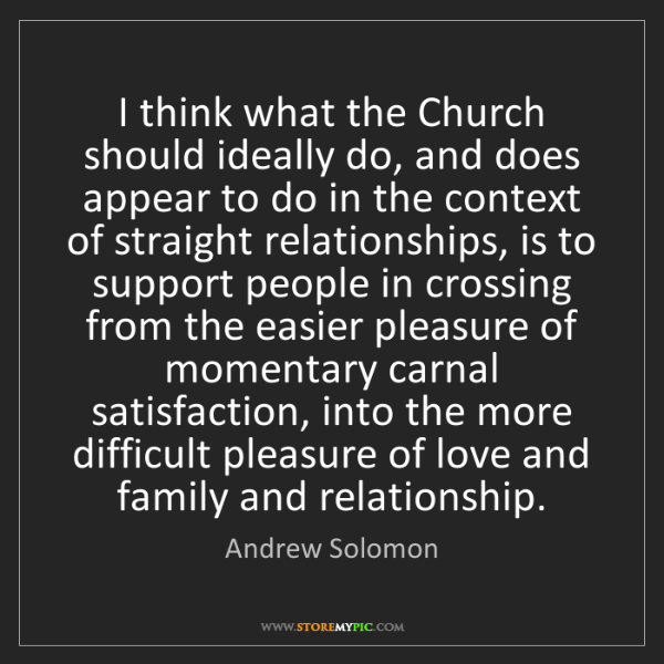 Andrew Solomon: I think what the Church should ideally do, and does appear...