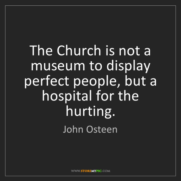 John Osteen: The Church is not a museum to display perfect people,...
