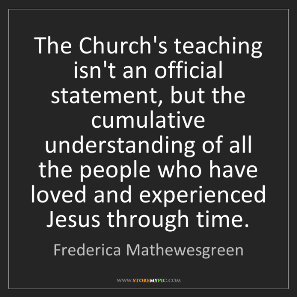 Frederica Mathewesgreen: The Church's teaching isn't an official statement, but...
