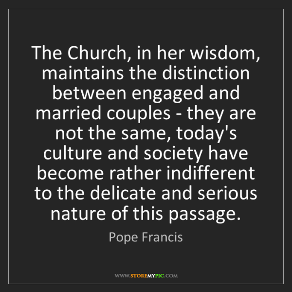 Pope Francis: The Church, in her wisdom, maintains the distinction...