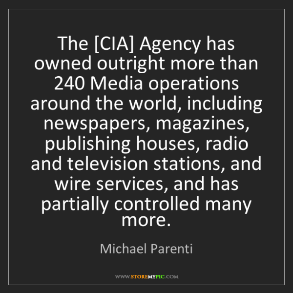 Michael Parenti: The [CIA] Agency has owned outright more than 240 Media...