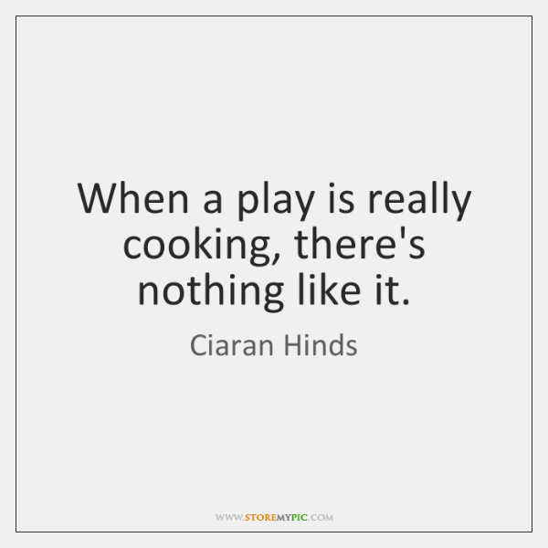 When a play is really cooking, there's nothing like it.